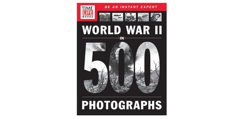 Time-Life Books' World War II in 500 Photographs Image