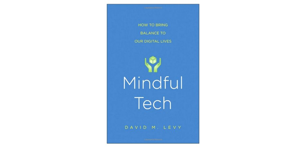 Mindful Tech: How to Bring Balance to Our Digital Lives by David M. Levy Image